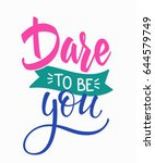 dare to be you quote lettering. ... | Shutterstock .eps vector #644579749