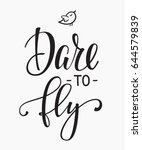 dare to fly quote lettering.... | Shutterstock .eps vector #644579839