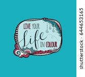 live your life in color words...   Shutterstock .eps vector #644653165