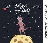 space cat  believe in yourself... | Shutterstock .eps vector #644730265