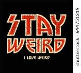 stay weird  i love weird text ... | Shutterstock .eps vector #644751319