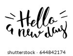 vector quote. hello a new day.... | Shutterstock .eps vector #644842174