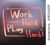 work hard  play hard quote... | Shutterstock .eps vector #648316309