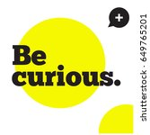 be curious motivational quote... | Shutterstock .eps vector #649765201