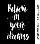 believe in your dreams. hand... | Shutterstock .eps vector #651639535