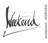 enjoy the weekend lettering... | Shutterstock .eps vector #651823531