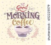 good morning coffee. hand... | Shutterstock .eps vector #652225579