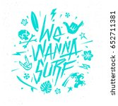 we wanna surf   hand drawn... | Shutterstock .eps vector #652711381