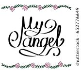 my angel hand written... | Shutterstock .eps vector #652776649