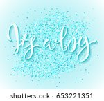 calligraphy lettering it's a...   Shutterstock . vector #653221351