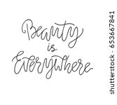 beauty is everywhere lettering. ... | Shutterstock .eps vector #653667841