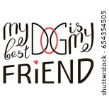 my dog is my best friend. brush ... | Shutterstock . vector #654354505