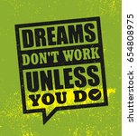 dreams don't work unless you do.... | Shutterstock .eps vector #654808975