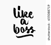 like a boss. ink hand lettering.... | Shutterstock .eps vector #655088719