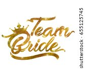 team bride text in gold dust on ... | Shutterstock . vector #655125745
