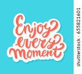 enjoy every moment. lettering... | Shutterstock .eps vector #655821601
