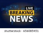 live breaking news headline in... | Shutterstock .eps vector #656085451