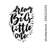 dream big little one lettering. ... | Shutterstock . vector #656213101