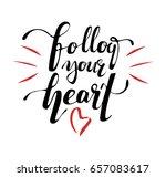 follow your heart. modern brush ...   Shutterstock .eps vector #657083617