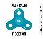 keep calm and fidget on.... | Shutterstock .eps vector #657385717