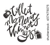 collect moments not things  ... | Shutterstock .eps vector #657475075