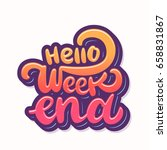 hello weekend. lettering. | Shutterstock .eps vector #658831867