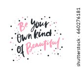 Be your own kind of beautiful. Bright colored letters. Modern hand drawn lettering. Hand-painted inscription. Motivational calligraphy poster. Stylish font typography. Quote for cards, invitations. | Shutterstock vector #660276181