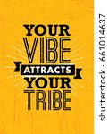 your vibe attracts your tribe.... | Shutterstock .eps vector #661014637