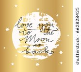i love you to the moon and back.... | Shutterstock .eps vector #662828425