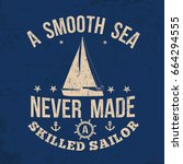 a smooth sea never made a... | Shutterstock .eps vector #664294555