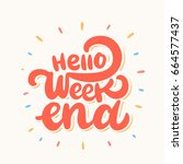 hello weekend. lettering. | Shutterstock .eps vector #664577437