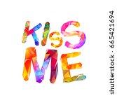 kiss me. vector inscription of... | Shutterstock .eps vector #665421694