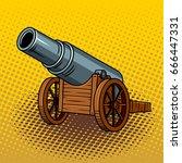 ancient huge cannon pop art... | Shutterstock .eps vector #666447331