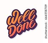 well done. lettering.   Shutterstock .eps vector #666558709
