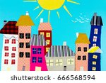 fabric town. houses   the sun... | Shutterstock . vector #666568594