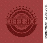 coffee shop badge with red... | Shutterstock .eps vector #667019941