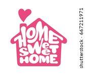 home sweet home. vector...   Shutterstock .eps vector #667211971
