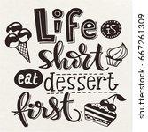 life is short eat dessert first.... | Shutterstock .eps vector #667261309