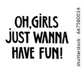 """girls just wanna have fun""... | Shutterstock .eps vector #667580014"
