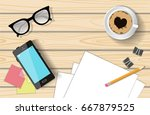 workplace. light wood texture.... | Shutterstock .eps vector #667879525