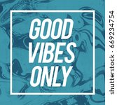 good vibes only motivational... | Shutterstock . vector #669234754