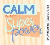 calm is my superpower | Shutterstock .eps vector #669824785
