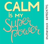 calm is my superpower | Shutterstock .eps vector #669824791