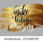 make today amazing hand written ... | Shutterstock .eps vector #671289259