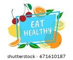 eat healthy. summer design ...   Shutterstock .eps vector #671610187