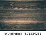 dark wood texture   Shutterstock . vector #671834251