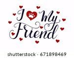 i love my friend. vector...   Shutterstock .eps vector #671898469