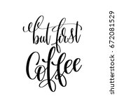 but first coffee black and... | Shutterstock .eps vector #672081529