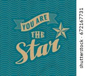 you are the star calligraphic... | Shutterstock .eps vector #672167731