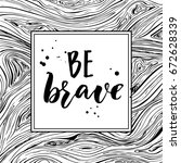 be brave. monochrome... | Shutterstock .eps vector #672628339